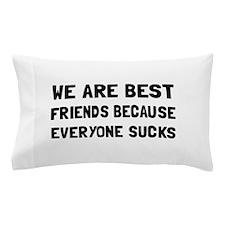 Best Friends Everyone Sucks Pillow Case