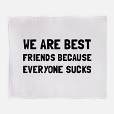 Best Friends Everyone Sucks Throw Blanket