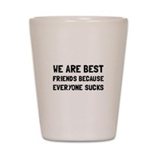Best Friends Everyone Sucks Shot Glass