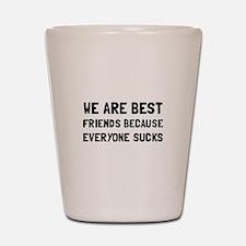Best Friends Everyone Sucks Shot Glass