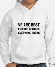 Best Friends Everyone Sucks Hoodie