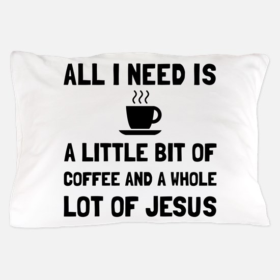 Coffee And Jesus Pillow Case