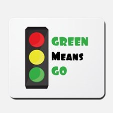 Green Means Go Mousepad
