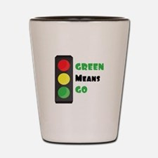 Green Means Go Shot Glass