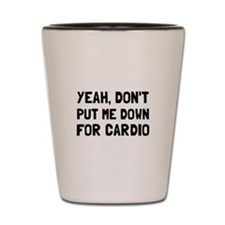 Down For Cardio Shot Glass
