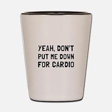 Down For Cardio Shot Glass