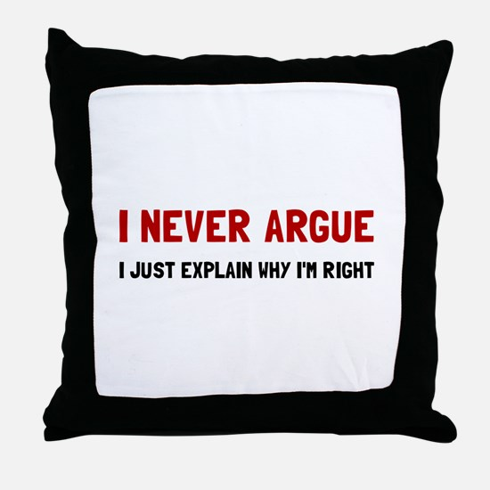 I Never Argue Throw Pillow