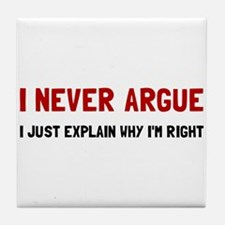 I Never Argue Tile Coaster
