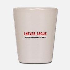 I Never Argue Shot Glass
