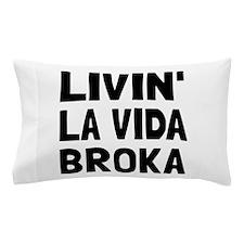 Living La Vida Broka Pillow Case