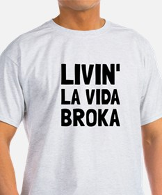 Living La Vida Broka T-Shirt