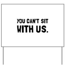 You Can't Sit With Us Yard Sign