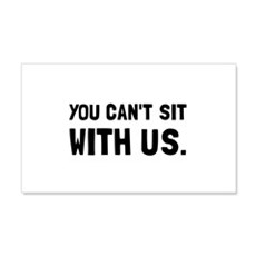 You Can't Sit With Us Wall Decal