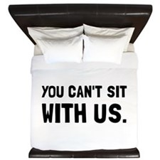 You Can't Sit With Us King Duvet