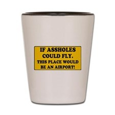YELLOW SIGN - IF ASSHOLES COULD FLY:- Shot Glass