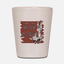 Wrestling How Good You Are Shot Glass