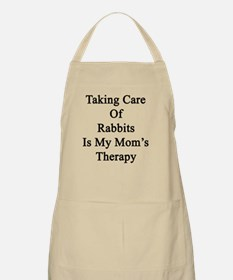 Taking Care Of Rabbits Is My Mom's Therapy  Apron