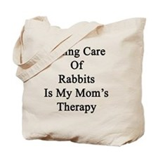 Taking Care Of Rabbits Is My Mom's Therap Tote Bag