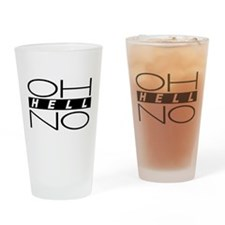 OH HELL NO.JPG Drinking Glass