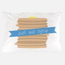 Just Add Syrup Pillow Case
