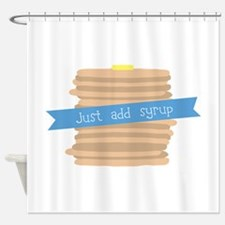Just Add Syrup Shower Curtain