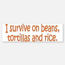 I survive on beans, tortillas Bumper Bumper Bumper Sticker