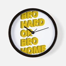 Bro Hard or Bro Home Wall Clock