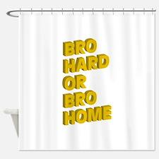 Bro Hard or Bro Home Shower Curtain