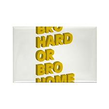 Bro Hard or Bro Home Magnets
