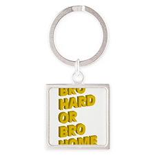 Bro Hard or Bro Home Keychains