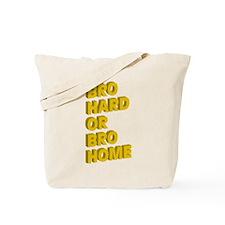 Bro Hard or Bro Home Tote Bag