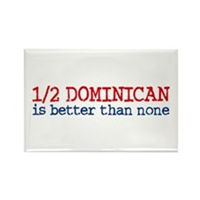 Half Dominican is Better Than None Rectangle Magne
