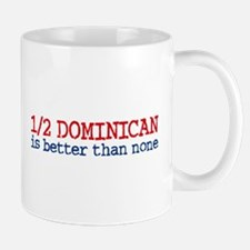 Half Dominican is Better Than None Mug