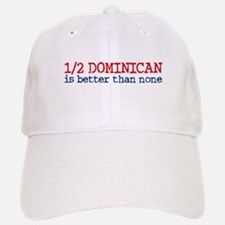 Half Dominican is Better Than None Baseball Baseball Cap