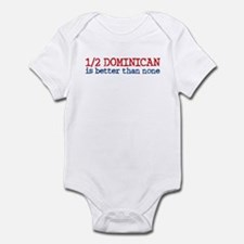 Half Dominican is Better Than None Infant Bodysuit