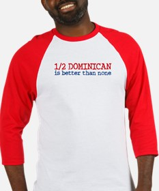 Half Dominican is Better Than None Baseball Jersey