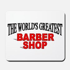 """""""The World's Greatest Barber Shop"""" Mousepad"""