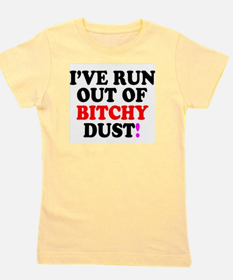 IVE RUN OUT OF BITCHY DUST! - Girl's Tee