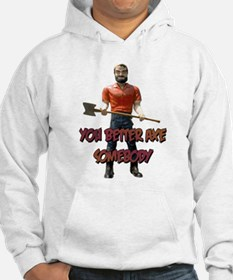 You Better Axe Somebody Hoodie