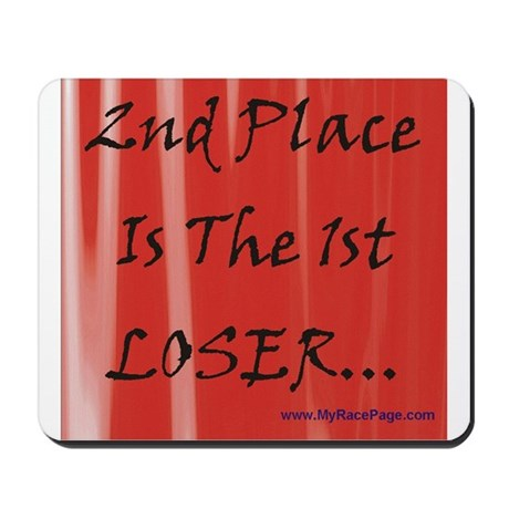 2nd Place Is The 1st LOSER... Mousepad