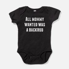 All Mommy Wanted Was A Backrub Baby Bodysuit