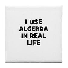 I Use Algebra In Real Life Tile Coaster