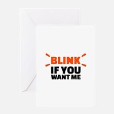 Blink if you want me Greeting Card
