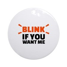 Blink if you want me Ornament (Round)