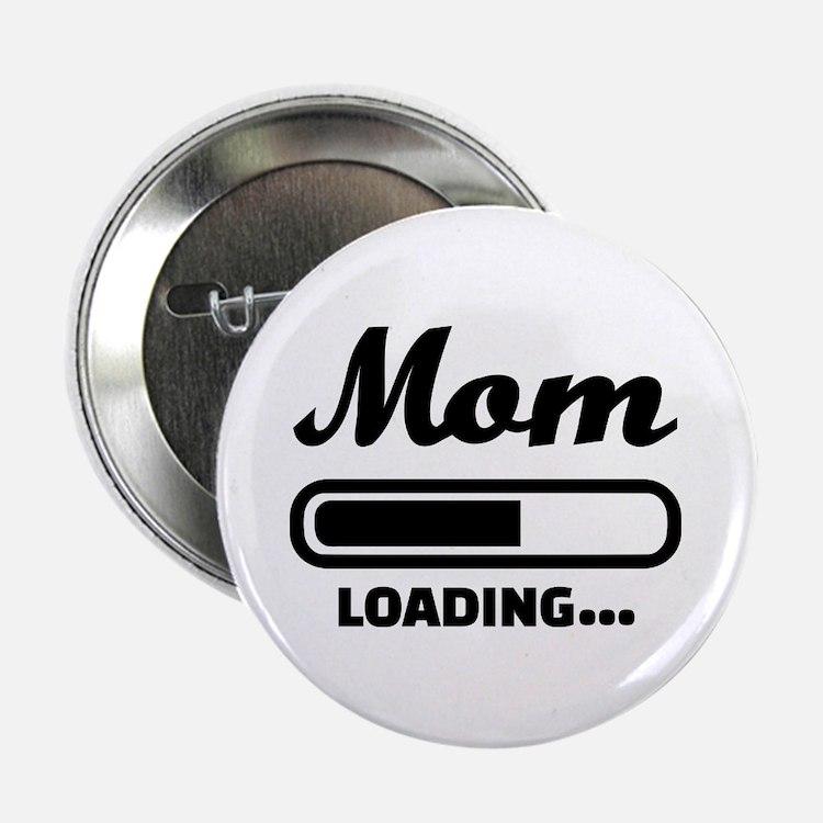 """Mom loading pregnant 2.25"""" Button"""