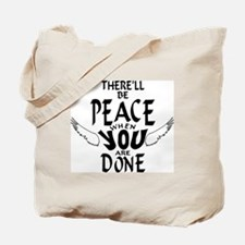 There'll Be Peace When You Are Done Tote Bag