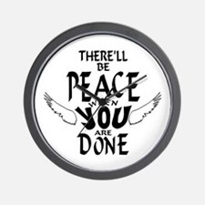 There'll Be Peace When You Are Done Wall Clock