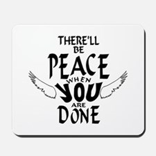 There'll Be Peace When You Are Done Mousepad