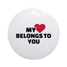 My heart belongs to you Ornament (Round)