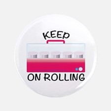 "Keep On Rolling 3.5"" Button"